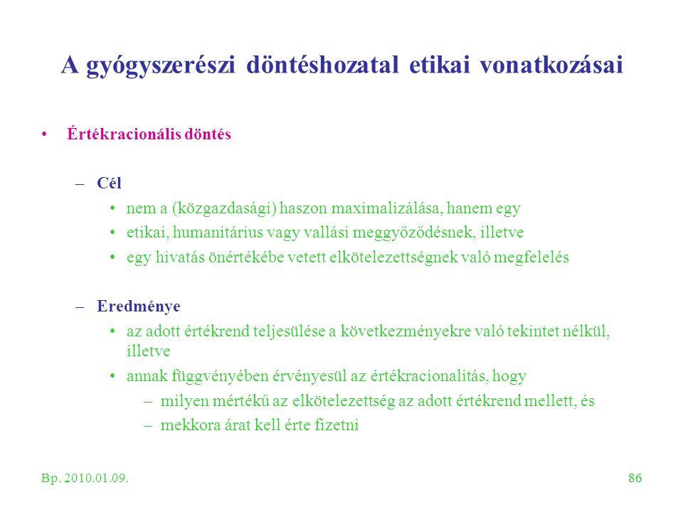 86 A gyógyszerészi döntéshozatal etikai vonatkozásai Értékracionális döntés –Cél nem a (közgazdasági) haszon maximalizálása, hanem egy etikai, humanit