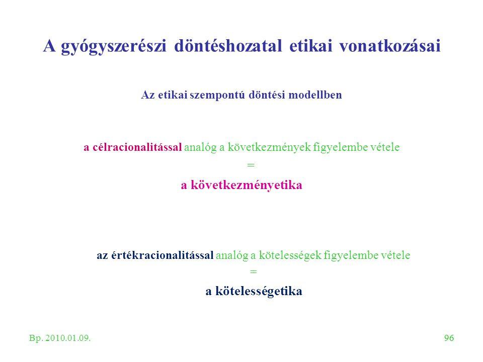 96 A gyógyszerészi döntéshozatal etikai vonatkozásai Az etikai szempontú döntési modellben a célracionalitással analóg a következmények figyelembe vét