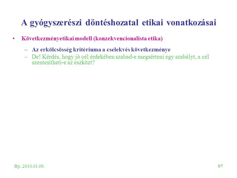 97 A gyógyszerészi döntéshozatal etikai vonatkozásai Következményetikai modell (konzekvencionalista etika) –Az erkölcsösség kritériuma a cselekvés köv