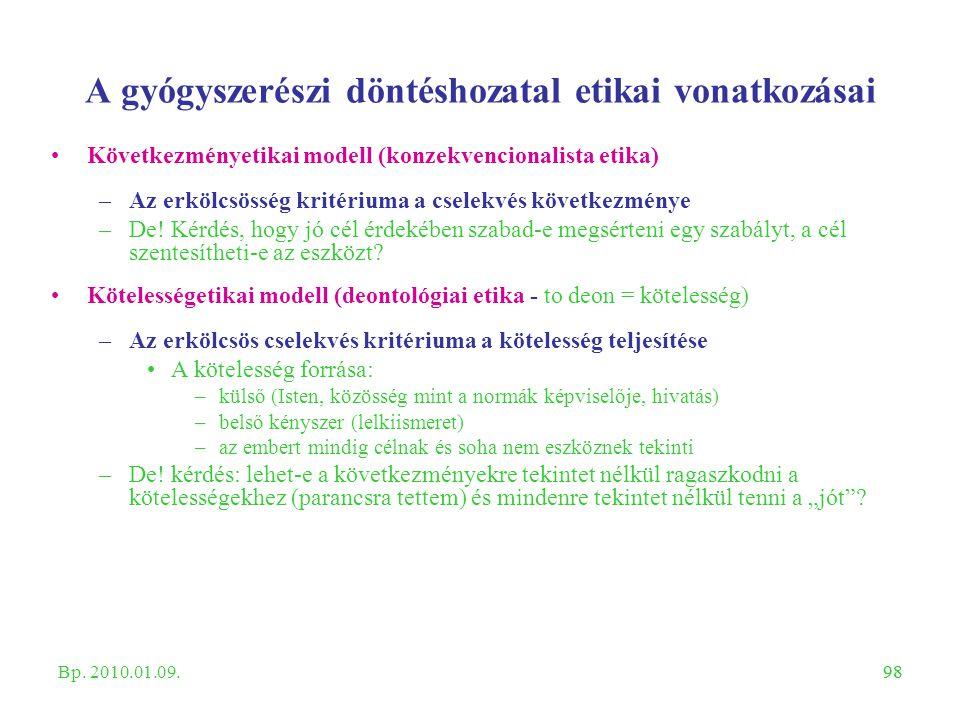 98 A gyógyszerészi döntéshozatal etikai vonatkozásai Következményetikai modell (konzekvencionalista etika) –Az erkölcsösség kritériuma a cselekvés köv