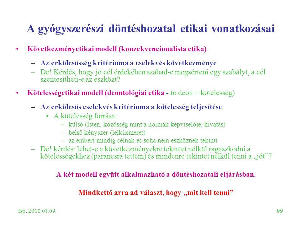 99 A gyógyszerészi döntéshozatal etikai vonatkozásai Következményetikai modell (konzekvencionalista etika) –Az erkölcsösség kritériuma a cselekvés köv