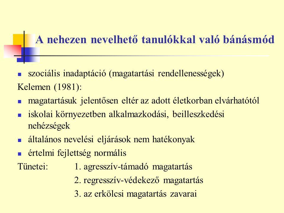 A nehezen nevelhető tanulókkal való bánásmód szociális inadaptáció (magatartási rendellenességek) Kelemen (1981): magatartásuk jelentősen eltér az ado