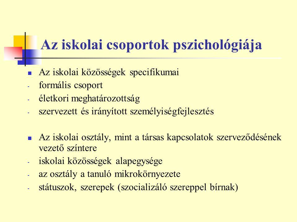 Az iskolai csoportok pszichológiája Az iskolai közösségek specifikumai - formális csoport - életkori meghatározottság - szervezett és irányított szemé