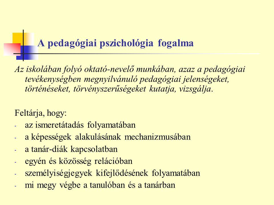 A pedagógiai pszichológia fogalma Az iskolában folyó oktató-nevelő munkában, azaz a pedagógiai tevékenységben megnyilvánuló pedagógiai jelenségeket, t