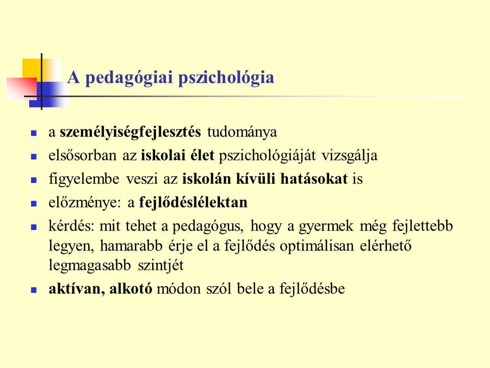 A pedagógiai pszichológia a személyiségfejlesztés tudománya elsősorban az iskolai élet pszichológiáját vizsgálja figyelembe veszi az iskolán kívüli ha