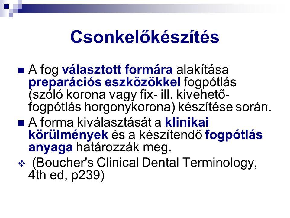 Csonkelőkészítés A fog választott formára alakítása preparációs eszközökkel fogpótlás (szóló korona vagy fix- ill. kivehető- fogpótlás horgonykorona)