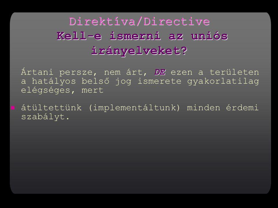 Direktíva/Directive Kell-e ismerni az uniós irányelveket.