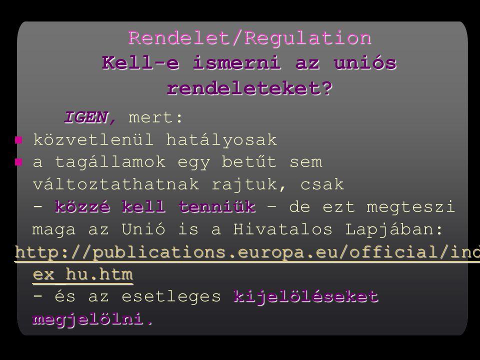 Rendelet/Regulation Kell-e ismerni az uniós rendeleteket.