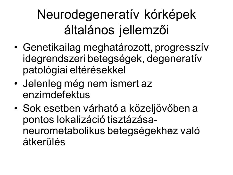 Neurodegeneratív kórképek általános jellemzői Genetikailag meghatározott, progresszív idegrendszeri betegségek, degeneratív patológiai eltérésekkel Je