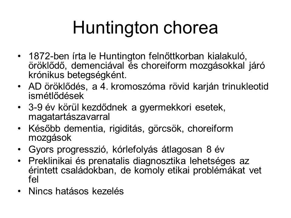 Huntington chorea 1872-ben írta le Huntington felnőttkorban kialakuló, öröklődő, demenciával és choreiform mozgásokkal járó krónikus betegségként. AD