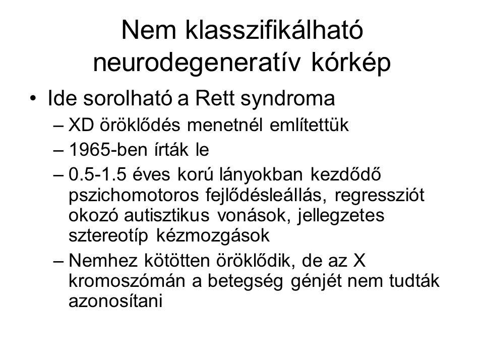 Nem klasszifikálható neurodegeneratív kórkép Ide sorolható a Rett syndroma –XD öröklődés menetnél említettük –1965-ben írták le –0.5-1.5 éves korú lán