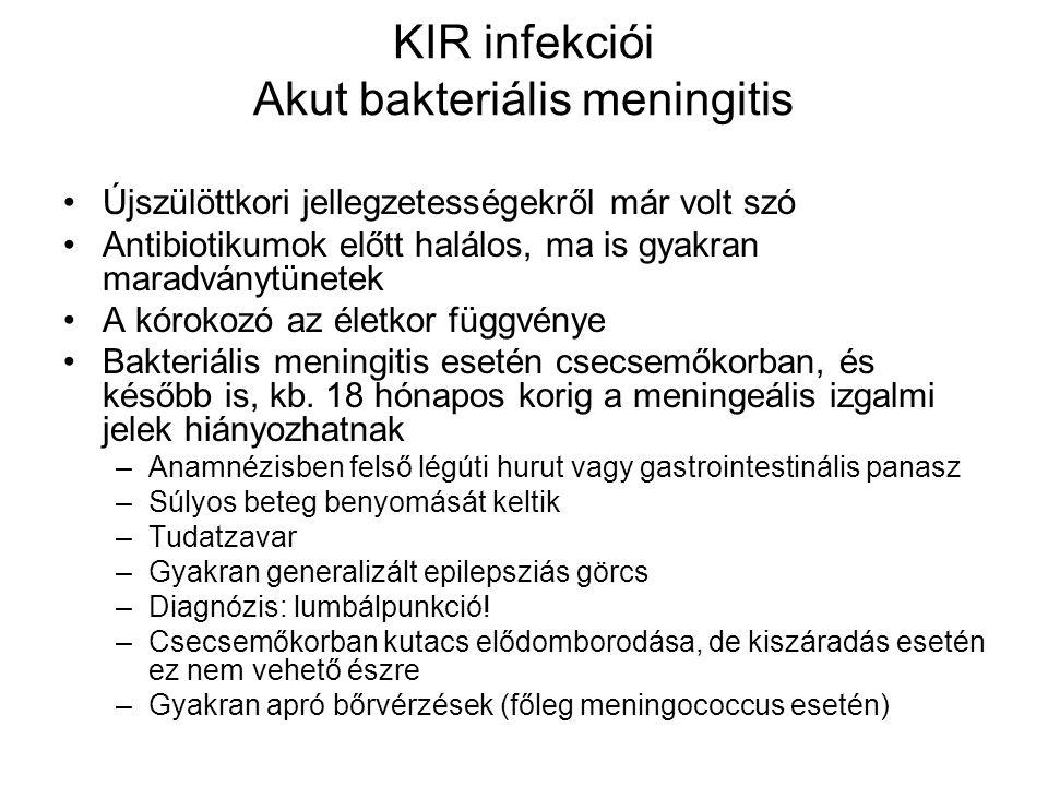 KIR infekciói Akut bakteriális meningitis Újszülöttkori jellegzetességekről már volt szó Antibiotikumok előtt halálos, ma is gyakran maradványtünetek