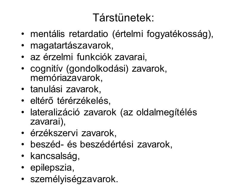Társtünetek: mentális retardatio (értelmi fogyatékosság), magatartászavarok, az érzelmi funkciók zavarai, cognitív (gondolkodási) zavarok, memóriazava