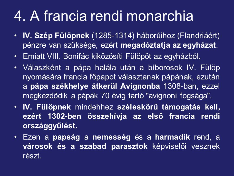 4. A francia rendi monarchia IV. Szép Fülöpnek (1285-1314) háborúihoz (Flandriáért) pénzre van szüksége, ezért megadóztatja az egyházat. Emiatt VIII.