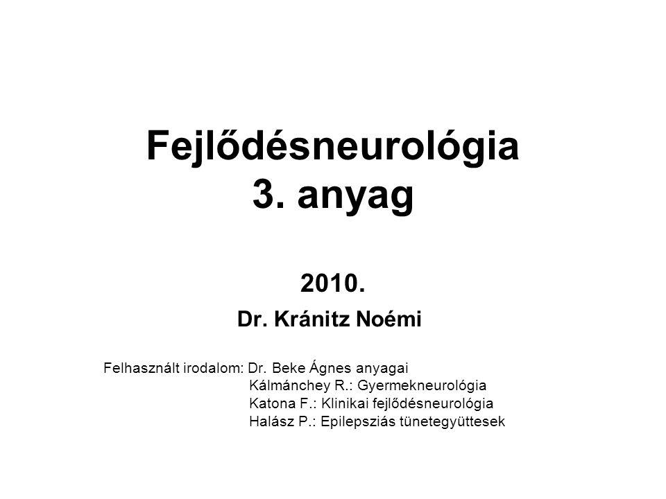 Fejlődésneurológia 3. anyag 2010. Dr. Kránitz Noémi Felhasznált irodalom: Dr. Beke Ágnes anyagai Kálmánchey R.: Gyermekneurológia Katona F.: Klinikai