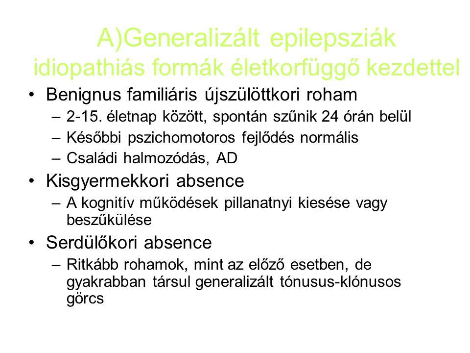 A)Generalizált epilepsziák idiopathiás formák életkorfüggő kezdettel Benignus familiáris újszülöttkori roham –2-15. életnap között, spontán szűnik 24