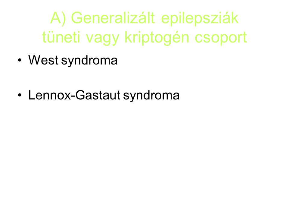 A) Generalizált epilepsziák tüneti vagy kriptogén csoport West syndroma Lennox-Gastaut syndroma
