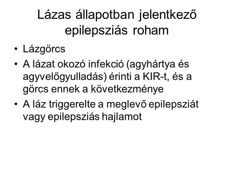 Lázas állapotban jelentkező epilepsziás roham Lázgörcs A lázat okozó infekció (agyhártya és agyvelőgyulladás) érinti a KIR-t, és a görcs ennek a következménye A láz triggerelte a meglevő epilepsziát vagy epilepsziás hajlamot