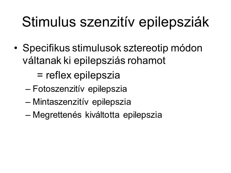 Stimulus szenzitív epilepsziák Specifikus stimulusok sztereotip módon váltanak ki epilepsziás rohamot = reflex epilepszia –Fotoszenzitív epilepszia –Mintaszenzitív epilepszia –Megrettenés kiváltotta epilepszia