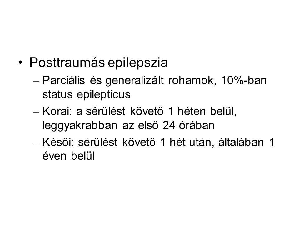 Posttraumás epilepszia –Parciális és generalizált rohamok, 10%-ban status epilepticus –Korai: a sérülést követő 1 héten belül, leggyakrabban az első 2