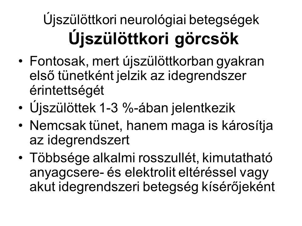 Újszülöttkori neurológiai betegségek Újszülöttkori görcsök Fontosak, mert újszülöttkorban gyakran első tünetként jelzik az idegrendszer érintettségét Újszülöttek 1-3 %-ában jelentkezik Nemcsak tünet, hanem maga is károsítja az idegrendszert Többsége alkalmi rosszullét, kimutatható anyagcsere- és elektrolit eltéréssel vagy akut idegrendszeri betegség kísérőjeként