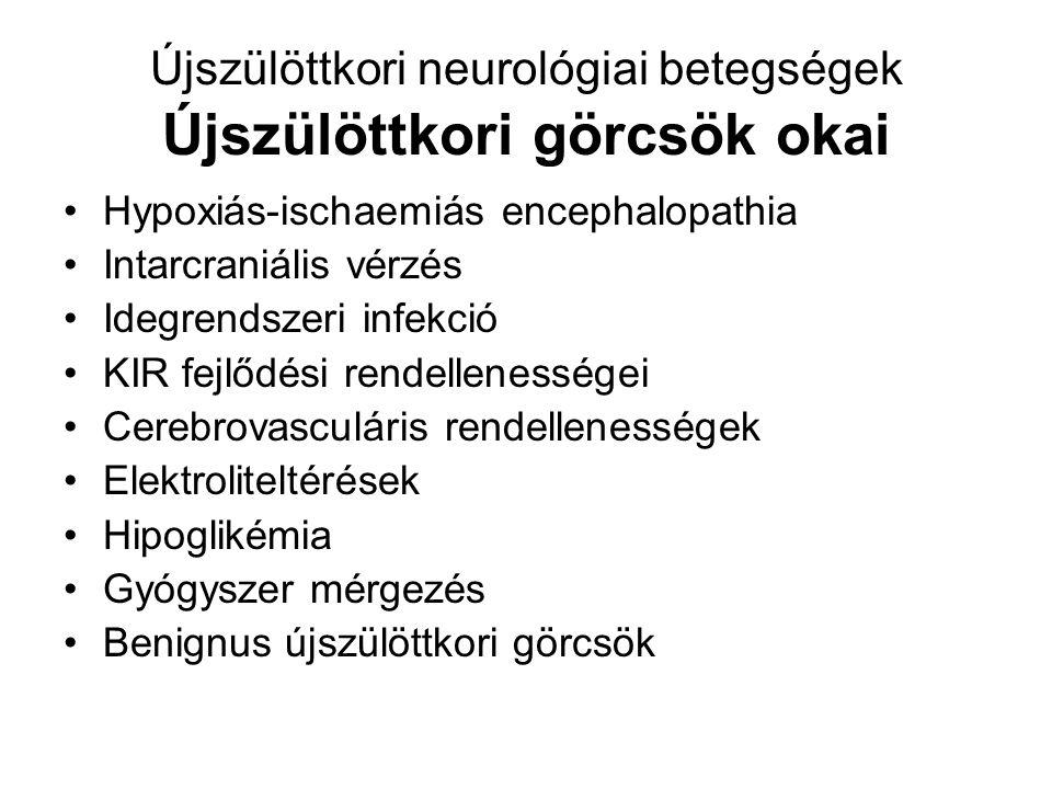 Újszülöttkori neurológiai betegségek Újszülöttkori görcsök okai Hypoxiás-ischaemiás encephalopathia Intarcraniális vérzés Idegrendszeri infekció KIR fejlődési rendellenességei Cerebrovasculáris rendellenességek Elektroliteltérések Hipoglikémia Gyógyszer mérgezés Benignus újszülöttkori görcsök
