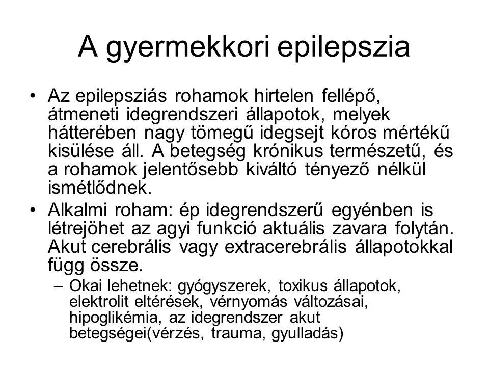 A gyermekkori epilepszia Az epilepsziás rohamok hirtelen fellépő, átmeneti idegrendszeri állapotok, melyek hátterében nagy tömegű idegsejt kóros mérté