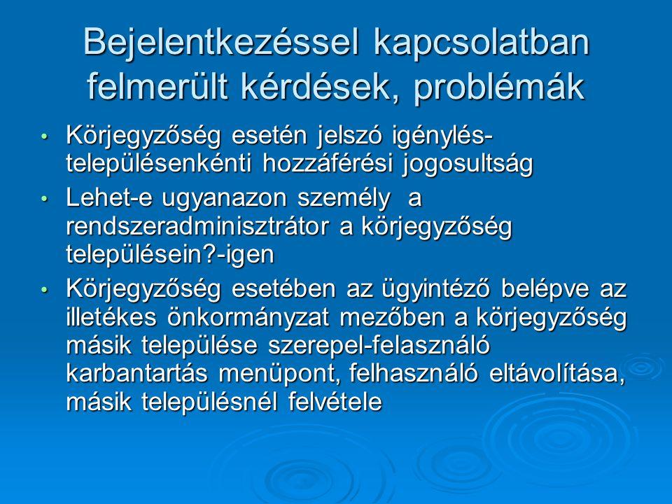Bejelentkezéssel kapcsolatban felmerült kérdések, problémák Körjegyzőség esetén jelszó igénylés- településenkénti hozzáférési jogosultság Körjegyzőség