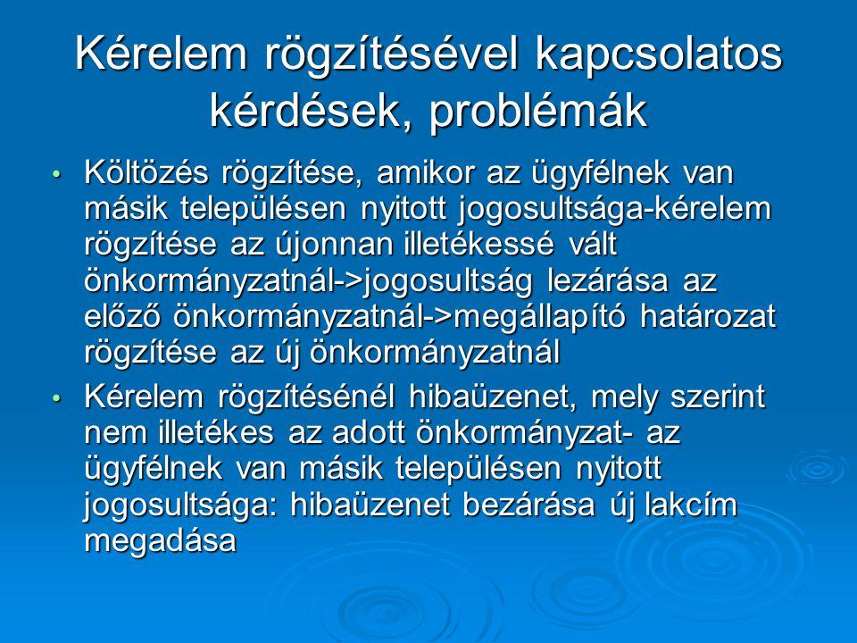 Kérelem rögzítésével kapcsolatos kérdések, problémák Költözés rögzítése, amikor az ügyfélnek van másik településen nyitott jogosultsága-kérelem rögzít