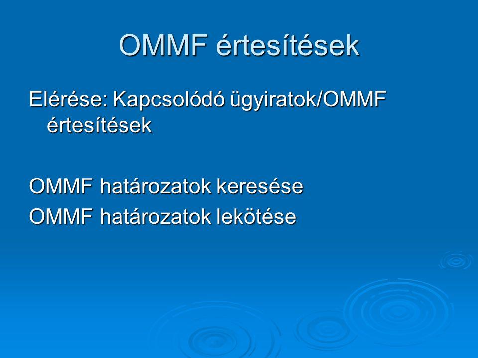 OMMF értesítések Elérése: Kapcsolódó ügyiratok/OMMF értesítések OMMF határozatok keresése OMMF határozatok lekötése
