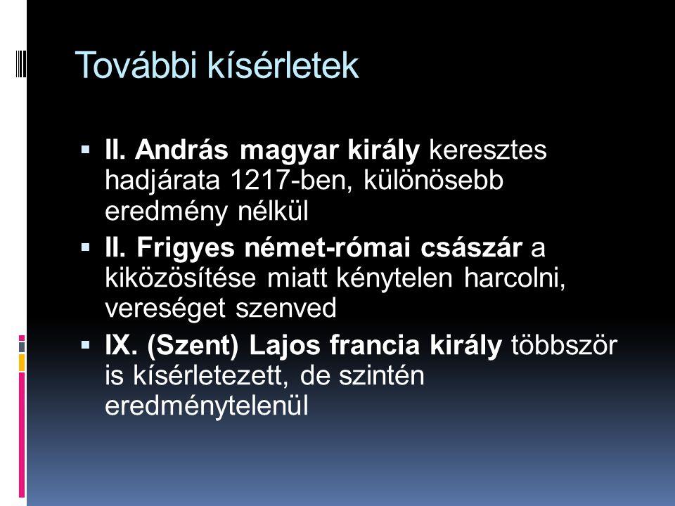 További kísérletek  II. András magyar király keresztes hadjárata 1217-ben, különösebb eredmény nélkül  II. Frigyes német-római császár a kiközösítés