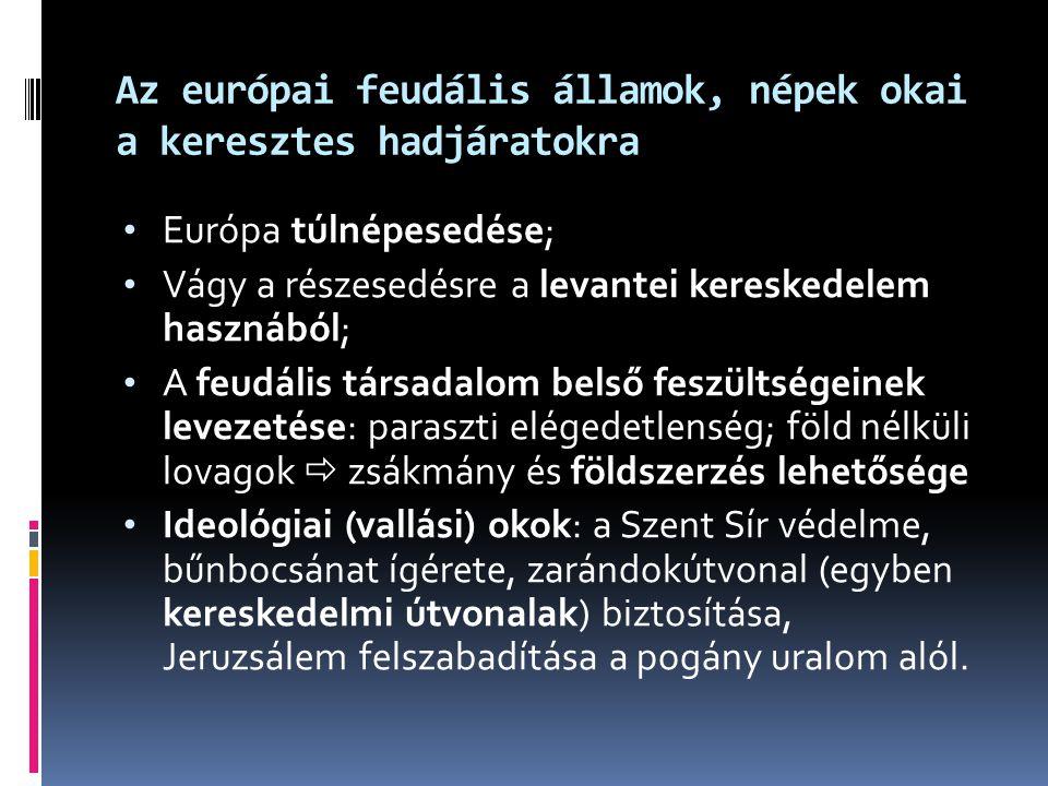 Az európai feudális államok, népek okai a keresztes hadjáratokra Európa túlnépesedése; Vágy a részesedésre a levantei kereskedelem hasznából; A feudál