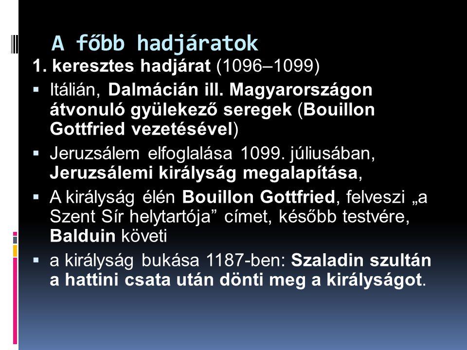 A főbb hadjáratok 1. keresztes hadjárat (1096–1099)  Itálián, Dalmácián ill. Magyarországon átvonuló gyülekező seregek (Bouillon Gottfried vezetéséve