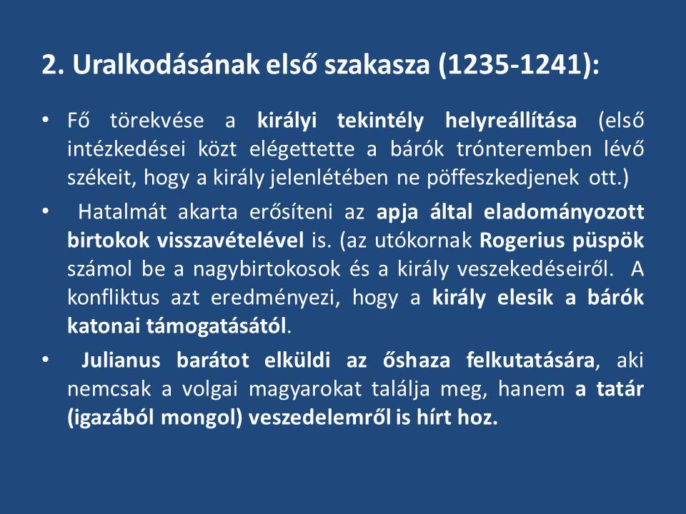 2. Uralkodásának első szakasza (1235-1241): Fő törekvése a királyi tekintély helyreállítása (első intézkedései közt elégettette a bárók trónteremben l