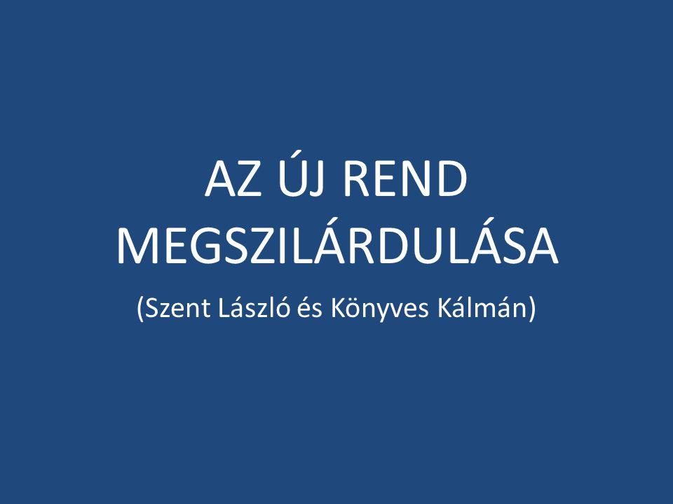 AZ ÚJ REND MEGSZILÁRDULÁSA (Szent László és Könyves Kálmán)