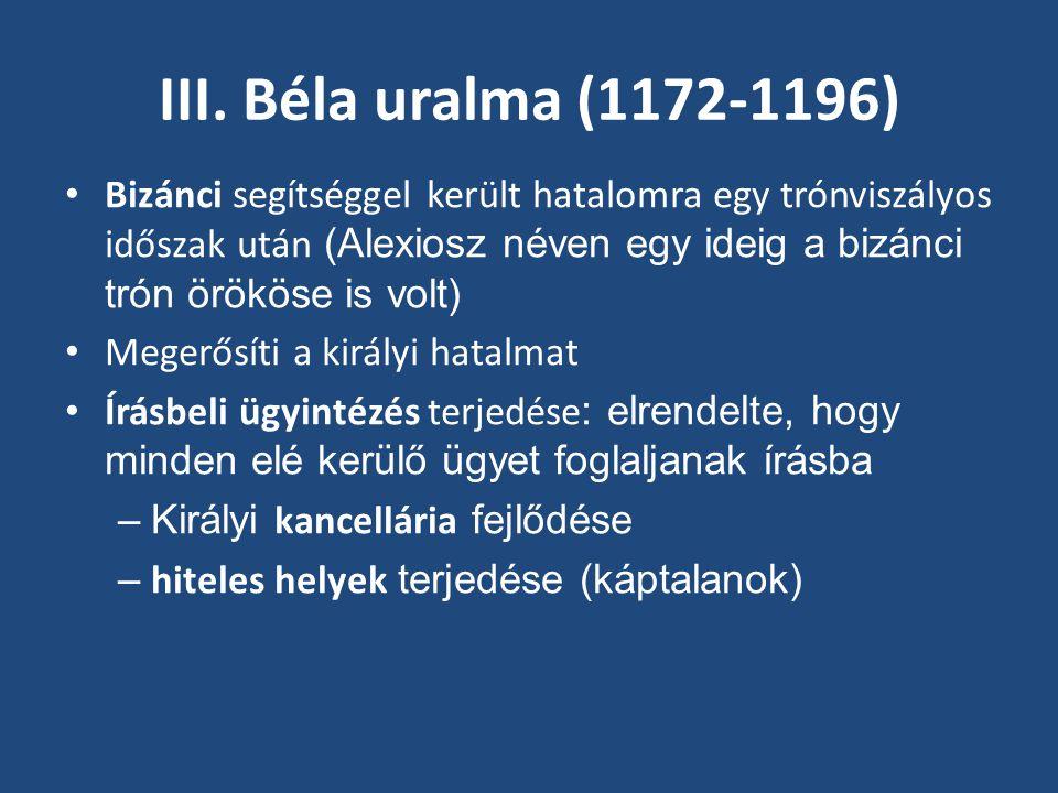 III. Béla uralma (1172-1196) Bizánci segítséggel került hatalomra egy trónviszályos időszak után (Alexiosz néven egy ideig a bizánci trón örököse is v