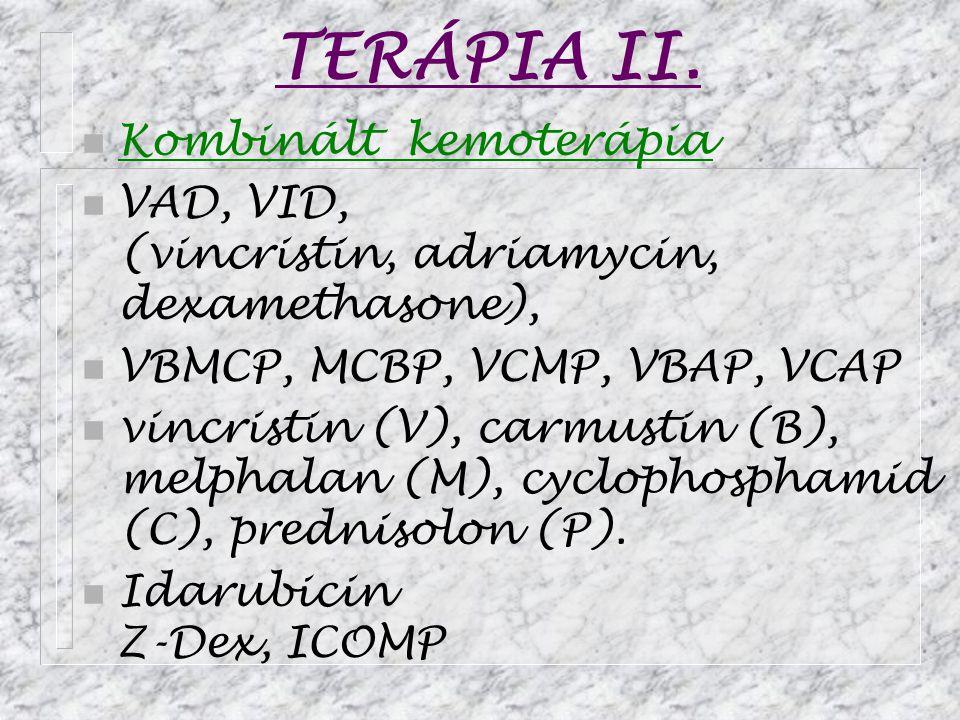 TERÁPIA II. n Kombinált kemoterápia n VAD, VID, (vincristin, adriamycin, dexamethasone), n VBMCP, MCBP, VCMP, VBAP, VCAP n vincristin (V), carmustin (