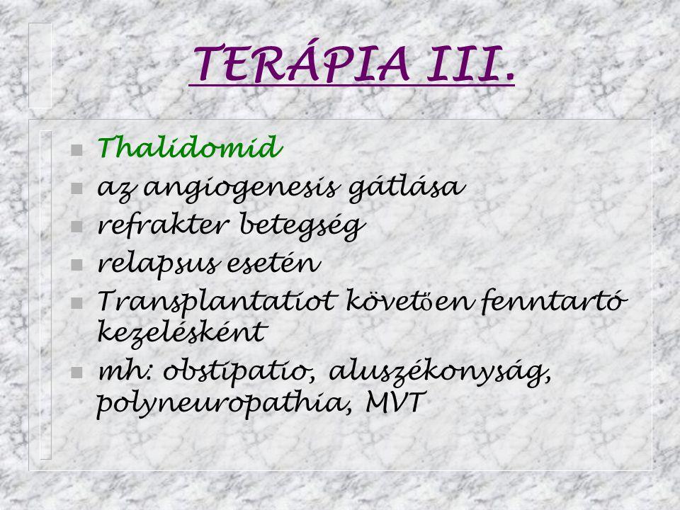 TERÁPIA III. n Thalidomid n az angiogenesis gátlása n refrakter betegség n relapsus esetén n Transplantatiot követ ő en fenntartó kezelésként n mh: ob