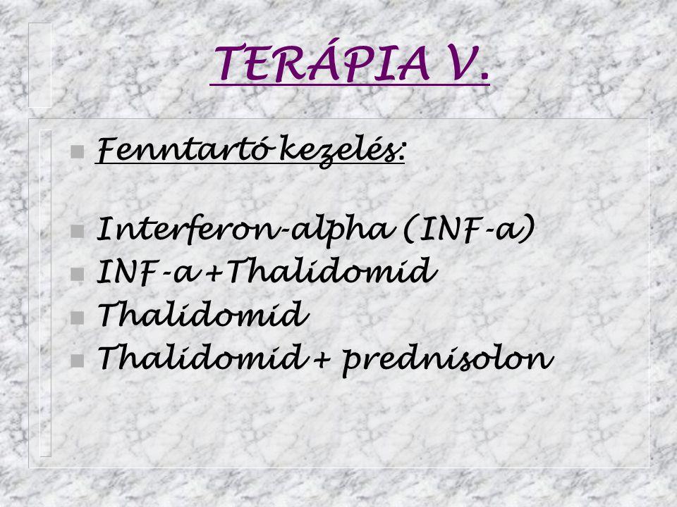 TERÁPIA V. Fenntartó kezelés: n Interferon-alpha (INF-a) n INF-a +Thalidomid n Thalidomid n Thalidomid + prednisolon