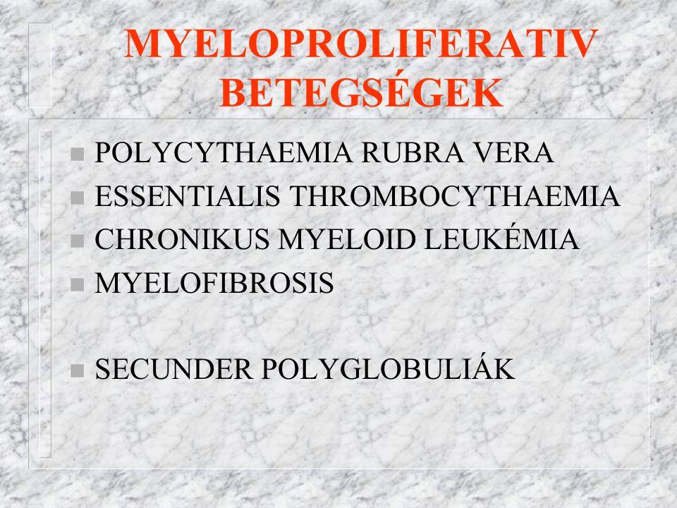 MYELOPROLIFERATIV BETEGSÉGEK n POLYCYTHAEMIA RUBRA VERA n ESSENTIALIS THROMBOCYTHAEMIA n CHRONIKUS MYELOID LEUKÉMIA n MYELOFIBROSIS n SECUNDER POLYGLOBULIÁK