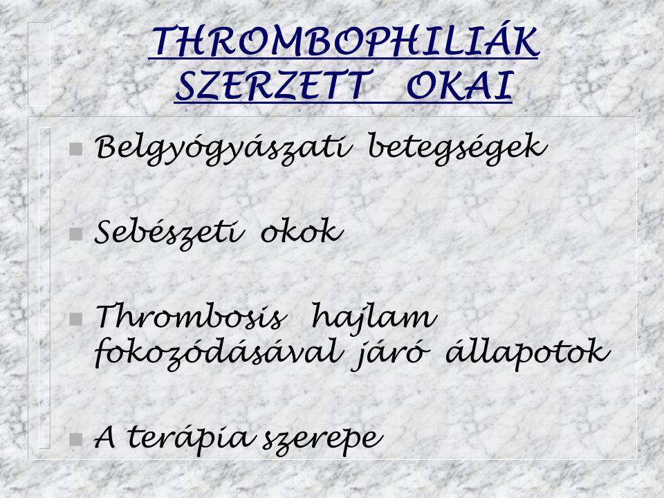THROMBOPHILIÁK SZERZETT OKAI n Belgyógyászati betegségek n Sebészeti okok n Thrombosis hajlam fokozódásával járó állapotok n A terápia szerepe