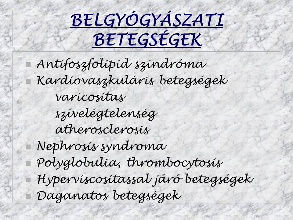 BELGYÓGYÁSZATI BETEGSÉGEK n Antifoszfolipid szindróma n Kardiovaszkuláris betegségek varicositas szívelégtelenség atherosclerosis n Nephrosis syndroma n Polyglobulia, thrombocytosis n Hyperviscositassal járó betegségek n Daganatos betegségek