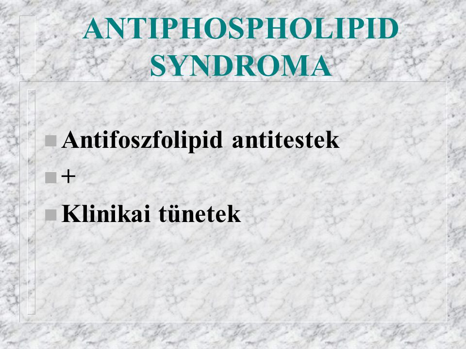 ANTIPHOSPHOLIPID SYNDROMA n Antifoszfolipid antitestek n + n Klinikai tünetek