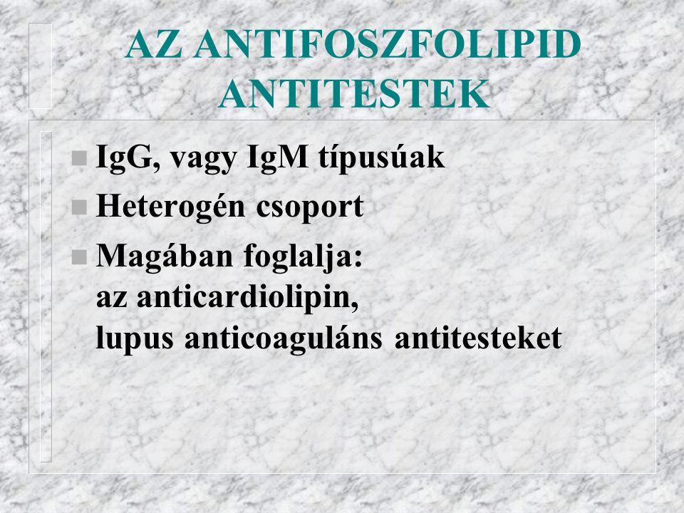 AZ ANTIFOSZFOLIPID ANTITESTEK n IgG, vagy IgM típusúak n Heterogén csoport n Magában foglalja: az anticardiolipin, lupus anticoaguláns antitesteket