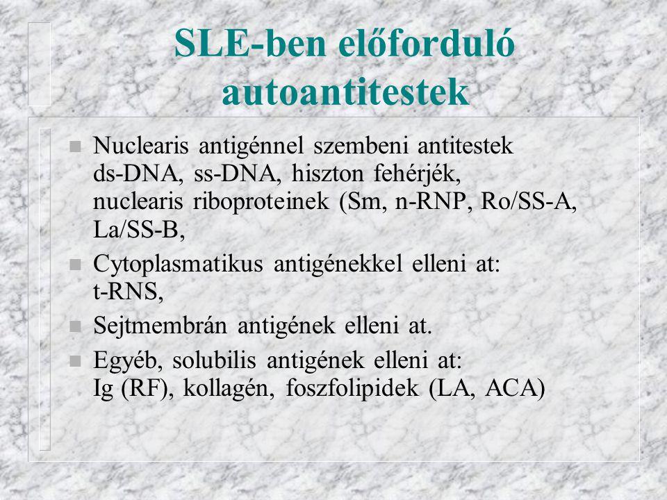 SLE-ben előforduló autoantitestek n Nuclearis antigénnel szembeni antitestek ds-DNA, ss-DNA, hiszton fehérjék, nuclearis riboproteinek (Sm, n-RNP, Ro/SS-A, La/SS-B, n Cytoplasmatikus antigénekkel elleni at: t-RNS, n Sejtmembrán antigének elleni at.