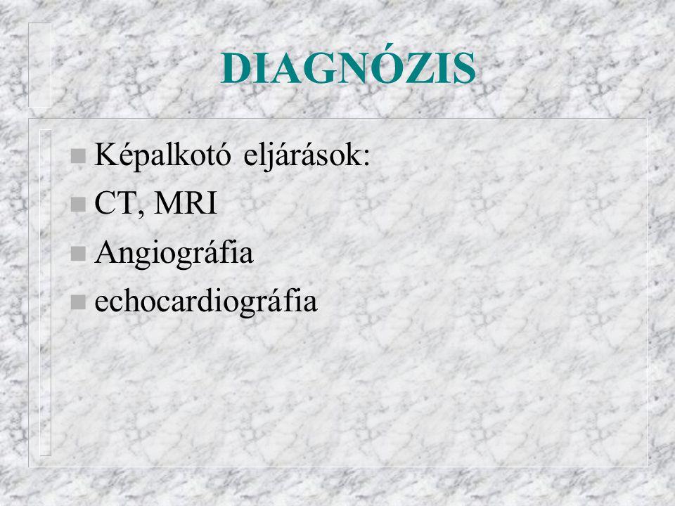 DIAGNÓZIS n Képalkotó eljárások: n CT, MRI n Angiográfia n echocardiográfia