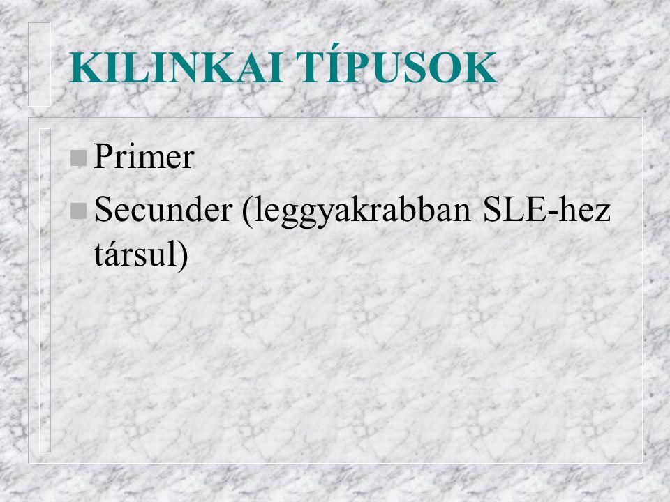 KILINKAI TÍPUSOK n Primer n Secunder (leggyakrabban SLE-hez társul)