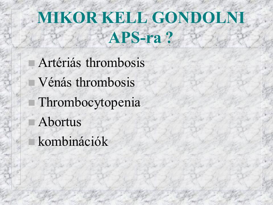 MIKOR KELL GONDOLNI APS-ra ? n Artériás thrombosis n Vénás thrombosis n Thrombocytopenia n Abortus n kombinációk