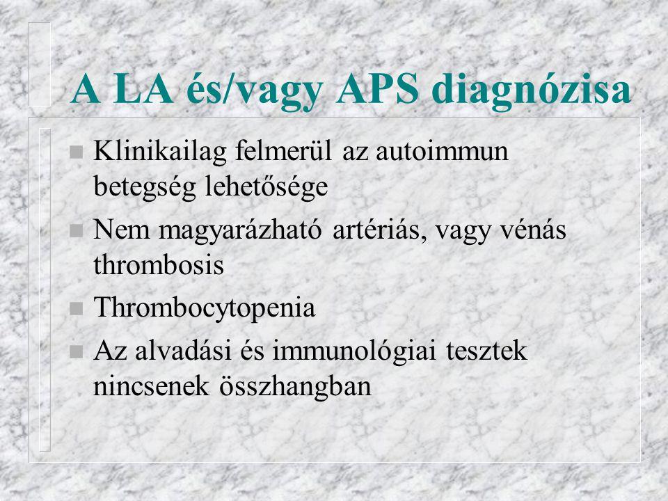 A LA és/vagy APS diagnózisa n Klinikailag felmerül az autoimmun betegség lehetősége n Nem magyarázható artériás, vagy vénás thrombosis n Thrombocytope