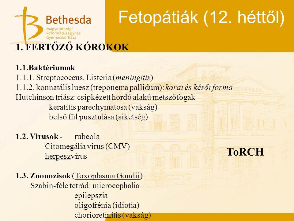Fetopátiák (12. héttől) 1. FERTŐZŐ KÓROKOK 1.1.Baktériumok 1.1.1. Streptococcus, Listeria (meningitis) 1.1.2. konnatális luesz (treponema pallidum): k